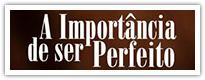 projetos-especiais-a-importanca-de-ser-perfeito