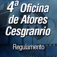 4ª Oficina de Atores Cesgranrio – 2016 – Regulamento