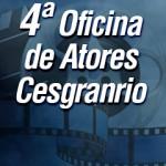 Inscrições encerradas - Oficina de Atores Cesgranrio