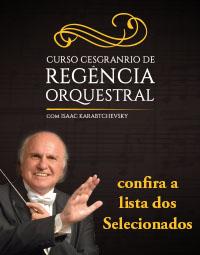 Curso Cesgranrio de Regência Orquestral - lista dos selecionados para a segunda fase