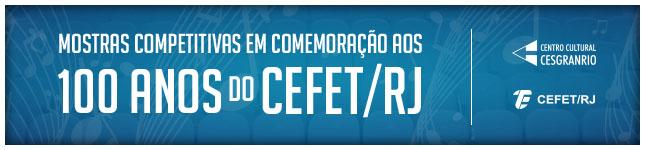 Mostras Competitivas em Homenagem aos 100 anos do CEFET/RJ - Música e teatro - Fundação Cesgranrio - Centro Cultural Cesgranrio