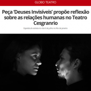 Peça 'Deuses Invisíveis' propõe reflexão sobre as relações humanas no Teatro Cesgranrio