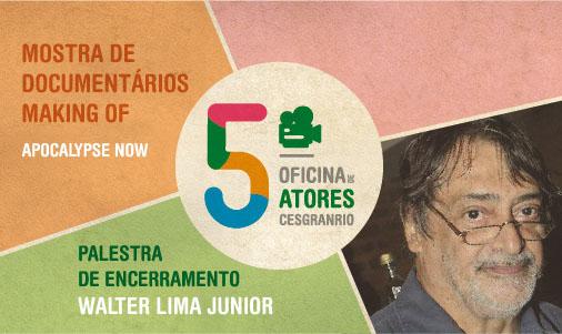 5ª Oficina de Atores Cesgranrio - Mostra de Documentários Making Of e Ciclo de Palestras - Apocalypse Now e Walter lima Junior