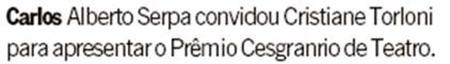 Carlos Alberto Serpa convidou Cristiane Torloni (Ancelmo Gois)