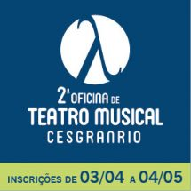 2ª Oficina de Teatro Musical Cesgranrio – 2018 – Regulamento