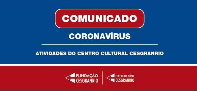 Comunicado Coronavírus - Centro Cultural Cesgranrio