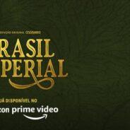 Brasil Imperial já disponível no Amazon Prime Video