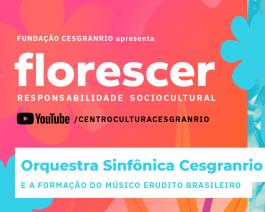 Florescer - Orquestra Sinfônica Cesgranrio e a formação do músico erudito brasileiro